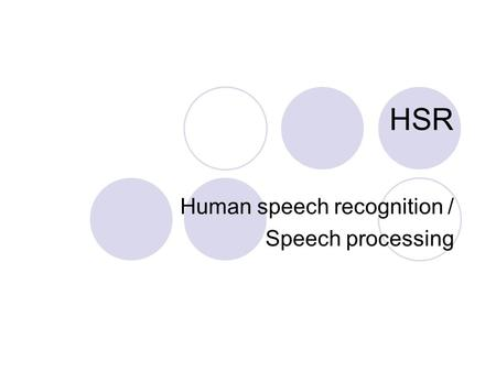 HSR Human speech recognition / Speech processing.