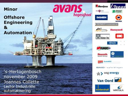 Reference: November 26, 20081 Minor Offshore Engineering & Automation 's-Hertogenbosch november 2009 Joannes Collette Lector Industriële automatisering.
