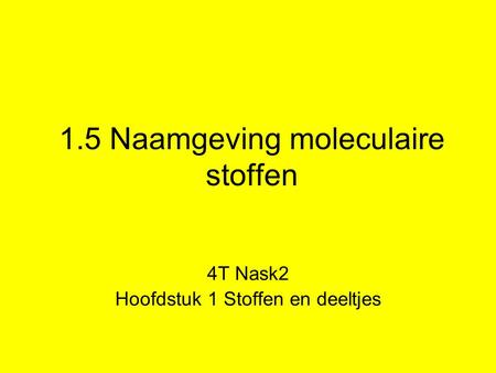 1.5 Naamgeving moleculaire stoffen