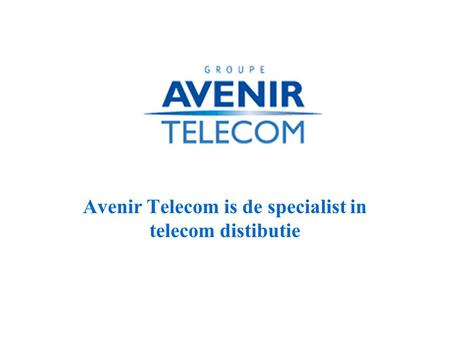 Avenir Telecom is de specialist in telecom distibutie.