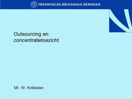 Outsourcing en concentratietoezicht Mr. W. Knibbeler.