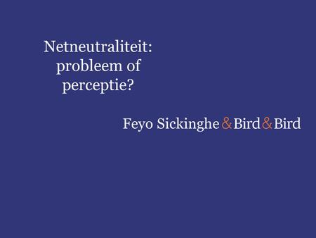 Feyo Sickinghe Netneutraliteit: probleem of perceptie?