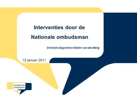 Interventies door de Nationale ombudsman Christine Zegveld en Walter van den Berg 12 januari 2011.