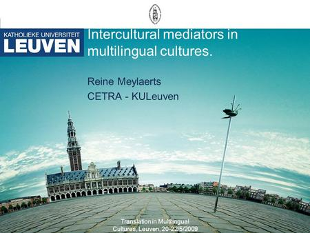 Translation in Multilingual Cultures, Leuven, 20-22/5/2009 Intercultural mediators in multilingual cultures. Reine Meylaerts CETRA - KULeuven.
