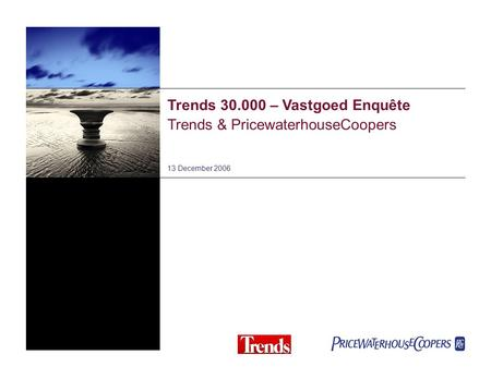 Trends 30.000 – Vastgoed Enquête Trends & PricewaterhouseCoopers 13 December 2006.
