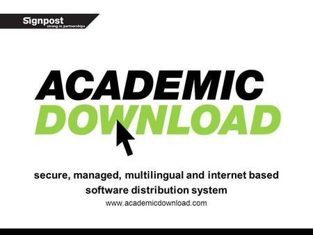Secure, managed, multilingual and internet based software distribution system www.academicdownload.com.