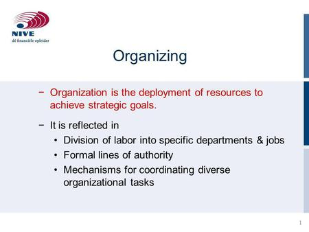 Organizing Organization is the deployment of resources to achieve strategic goals. It is reflected in Division of labor into specific departments & jobs.