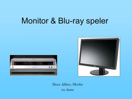 Monitor & Blu-ray speler Door Abbey, Myrthe en Anne.