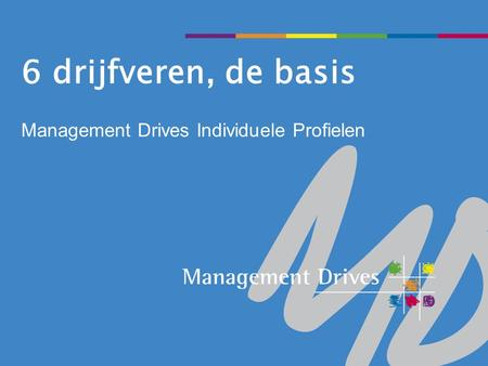 Management Drives Individuele Profielen 6 drijfveren, de basis.