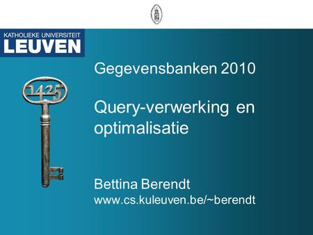 Gegevensbanken 2010 Query-verwerking en optimalisatie Bettina Berendt www.cs.kuleuven.be/~berendt.