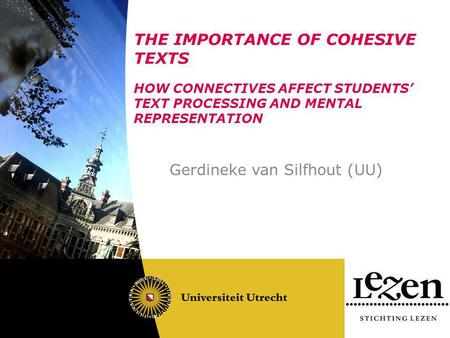 THE IMPORTANCE OF COHESIVE TEXTS HOW CONNECTIVES AFFECT STUDENTS' TEXT PROCESSING AND MENTAL REPRESENTATION Gerdineke van Silfhout (UU)