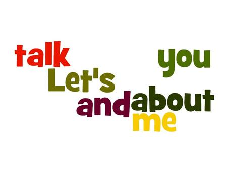 """Let's talk about you & me"""