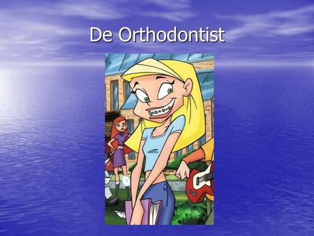 De Orthodontist.