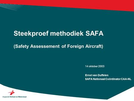 14 oktober 2003 (Safety Assessement of Foreign Aircraft) Steekproef methodiek SAFA Ernst van Duffelen SAFA Nationaal Coördinator CAA-NL.