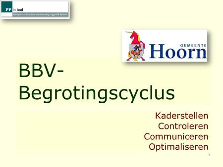 1 BBV- Begrotingscyclus Kaderstellen Controleren Communiceren Optimaliseren.