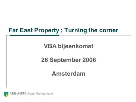 VBA bijeenkomst 26 September 2006 Amsterdam Far East Property ; Turning the corner.