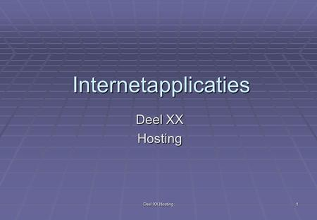 Deel XX Hosting 1 Internetapplicaties Deel XX Hosting.