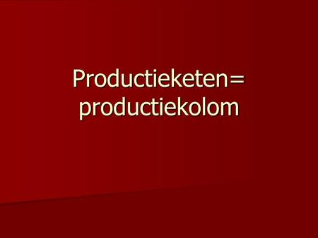 Productieketen= productiekolom. Confectie-industrie ontwerpsnijdennaaiendecoratiesafwerken Distri butie Marketing verkoop patroon stoffen AssemblagePost-assemblagePre-assemblage.