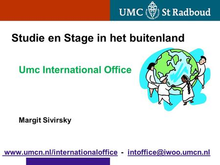 Studie en Stage in het buitenland Umc International Office Margit Sivirsky   -