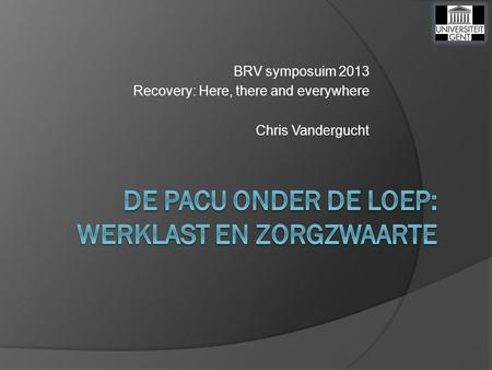 BRV symposuim 2013 Recovery: Here, there and everywhere Chris Vandergucht.