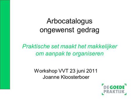 Workshop VVT 23 juni 2011 Joanne Kloosterboer