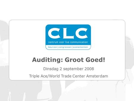 Auditing: Groot Goed! Dinsdag 2 september 2008 Triple Ace/World Trade Center Amsterdam.