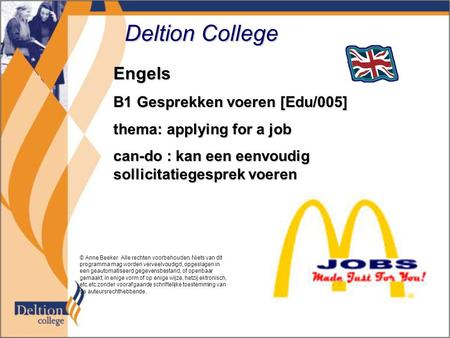 Deltion College Engels B1 Gesprekken voeren [Edu/005] thema: applying for a job can-do : kan een eenvoudig sollicitatiegesprek voeren © Anne Beeker Alle.