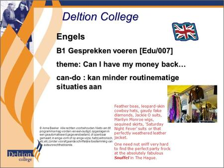 Deltion College Engels B1 Gesprekken voeren [Edu/007] theme: Can I have my money back… can-do : kan minder routinematige situaties aan © Anne Beeker Alle.