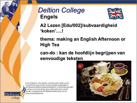 Deltion College Engels A2 Lezen [Edu/002]/subvaardigheid 'koken'….! thema: making an English Afternoon or High Tea can-do : kan de hoofdlijn begrijpen.