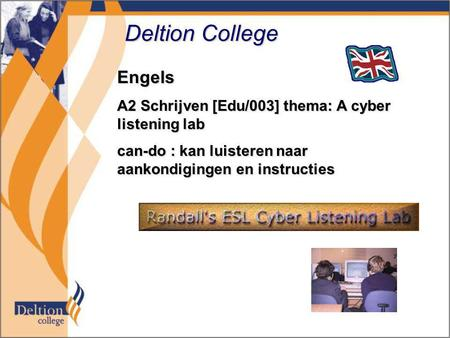 Deltion College Engels A2 Schrijven [Edu/003] thema: A cyber listening lab can-do : kan luisteren naar aankondigingen en instructies.