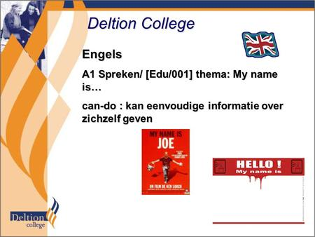 Deltion College Engels A1 Spreken/ [Edu/001] thema: My name is… can-do : kan eenvoudige informatie over zichzelf geven.