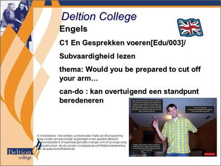 Deltion College Engels C1 En Gesprekken voeren[Edu/003]/ Subvaardigheid lezen thema: Would you be prepared to cut off your arm… can-do : kan overtuigend.