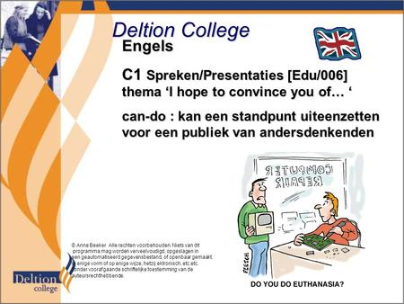 Deltion College Engels C1 Spreken/Presentaties [Edu/006] thema 'I hope to convince you of… ' can-do : kan een standpunt uiteenzetten voor een publiek van.