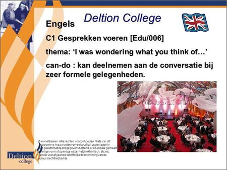 Deltion College Engels C1 Gesprekken voeren [Edu/006] thema: 'I was wondering what you think of…' can-do : kan deelnemen aan de conversatie bij zeer formele.
