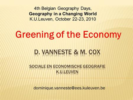 Greening of the Economy 4th Belgian Geography Days, Geography in a Changing World K.U.Leuven, October 22-23, 2010.