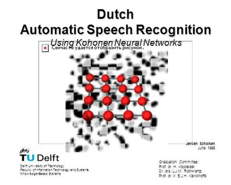 Dutch Automatic Speech Recognition Using Kohonen Neural Networks Delft University of Technology Faculty of Information Technology and Systems Knowledge-Based.