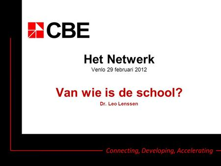 Connecting, Developing, Accelerating Het Netwerk Venlo 29 februari 2012 Van wie is de school? Dr. Leo Lenssen.