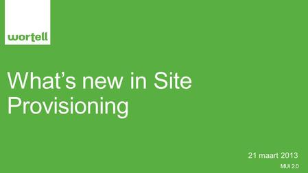 MUI 2.0 What's new in Site Provisioning 21 maart 2013.