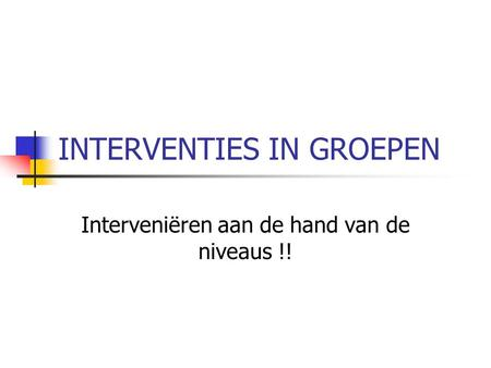 INTERVENTIES IN GROEPEN