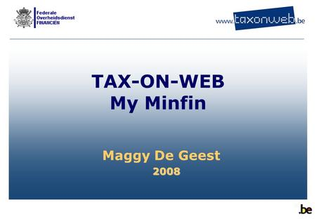 TAX-ON-WEB My Minfin Maggy De Geest Bienvenue à tout le monde.