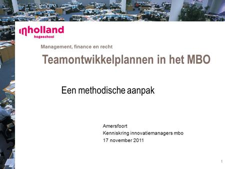 Management, finance en recht Amersfoort Kenniskring innovatiemanagers mbo 17 november 2011 Teamontwikkelplannen in het MBO Een methodische aanpak 1.