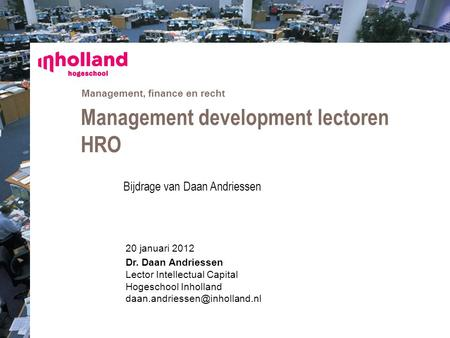 Management, finance en recht 20 januari 2012 Dr. Daan Andriessen Lector Intellectual Capital Hogeschool Inholland Management.
