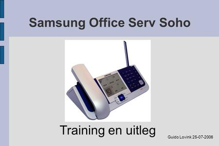 Samsung Office Serv Soho Training en uitleg Guido Lovink 25-07-2006.