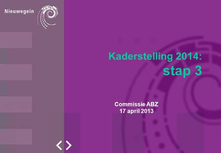 Kaderstelling 2014: stap 3 Commissie ABZ 17 april 2013.