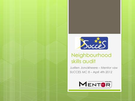 Neighbourhood skills audit Justien Jonckheere – Mentor vzw SUCCES MC 8 – April 4th 2012.