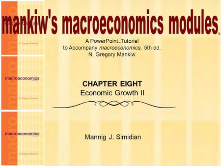 Chapter Eight1 A PowerPoint  Tutorial to Accompany macroeconomics, 5th ed. N. Gregory Mankiw Mannig J. Simidian ® CHAPTER EIGHT Economic Growth II.