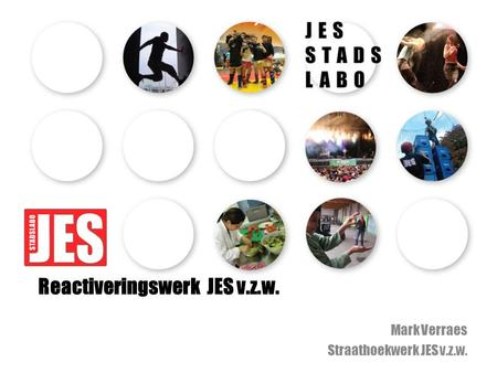 Reactiveringswerk JES v.z.w. Mark Verraes Straathoekwerk JES v.z.w.