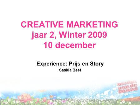 CREATIVE MARKETING jaar 2, Winter 2009 10 december Experience: Prijs en Story Saskia Best.