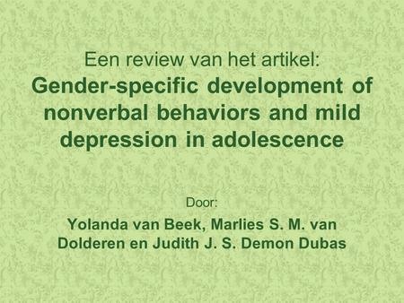 Een review van het artikel: Gender-specific development of nonverbal behaviors and mild depression in adolescence Door: Yolanda van Beek, Marlies S. M.
