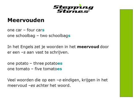One car – four cars one schoolbag – two schoolbags In het Engels zet je woorden in het meervoud door er een –s aan vast te schrijven. one potato – three.